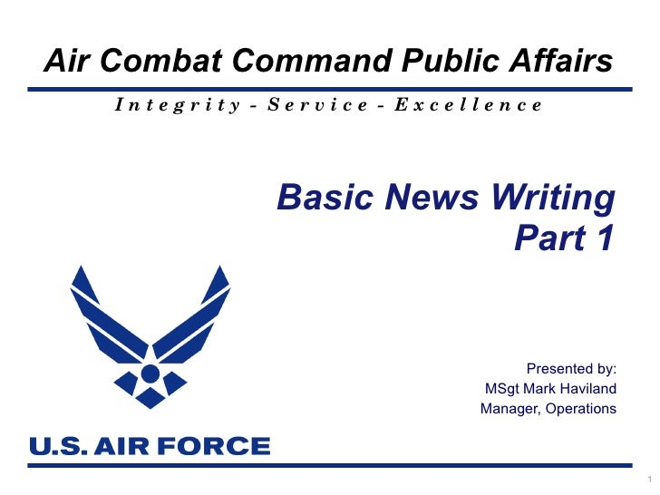 Presented by: MSgt Mark Haviland Manager, Operations Basic News Writing Part 1