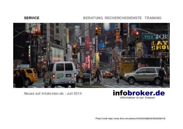 SERVICE BERATUNG RECHERCHEDIENSTE TRAINING Neues auf infobroker.de - Juli 2014 Photo Credit https://www.flickr.com/photos/...
