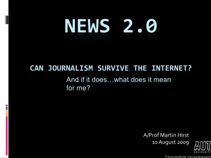 News 2.0Can journalism survive the internet?<br />And if it does…what does it mean for me?<br />A/Prof Martin Hirst10 Augu...