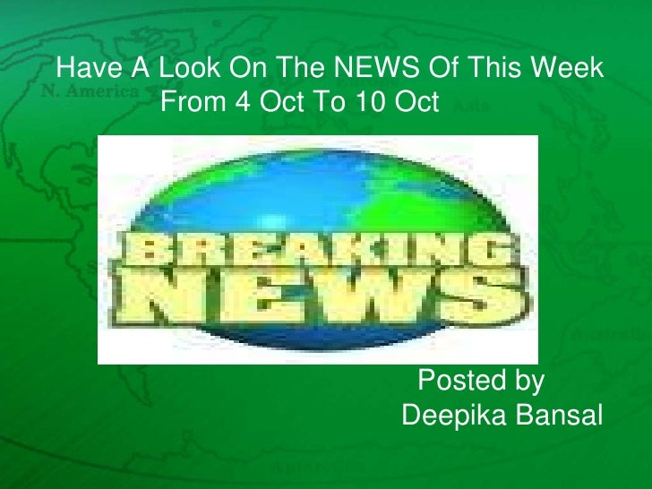 Have A Look On The NEWS Of This Week             From 4 Oct To 10 Oct Posted byDeepikaBansal<br />