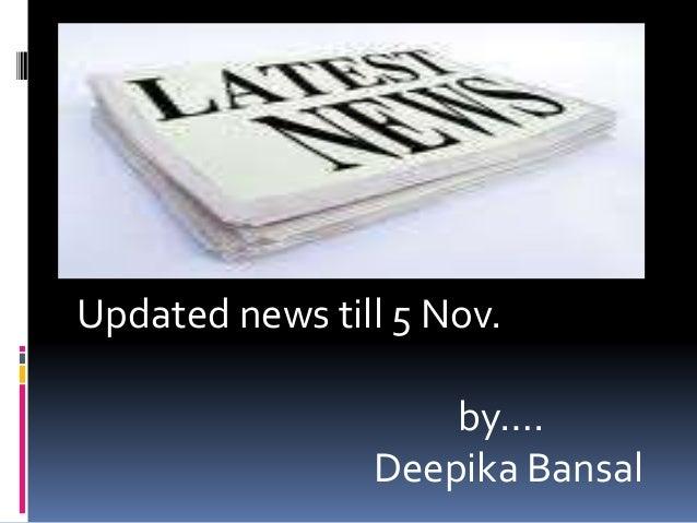 Updated news till 5 Nov. by…. Deepika Bansal