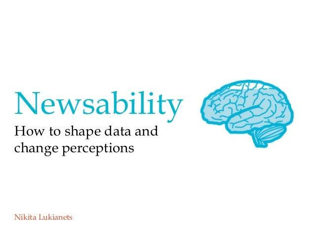 NewsabilityHow to shape data andchange perceptionsNikita Lukianets
