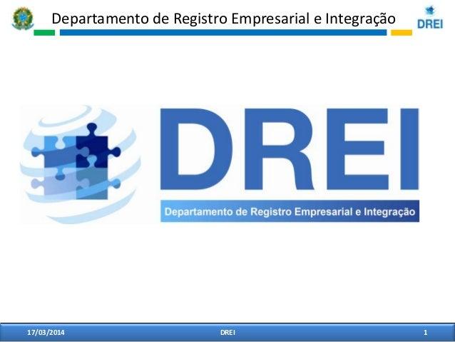 Departamento de Registro Empresarial e Integração 17/03/2014 1DREI