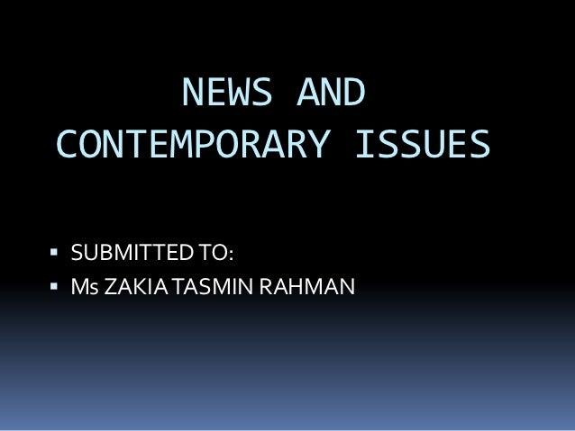 NEWS ANDCONTEMPORARY ISSUES SUBMITTED TO: Ms ZAKIA TASMIN RAHMAN