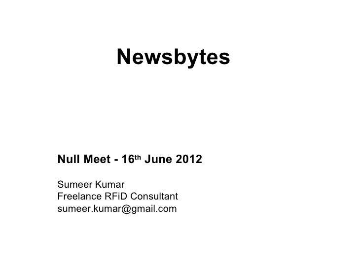 NewsbytesNull Meet - 16th June 2012Sumeer KumarFreelance RFiD Consultantsumeer.kumar@gmail.com