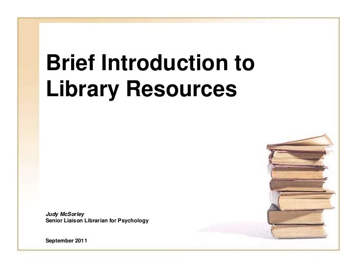 Brief Introduction toLibrary ResourcesJudy McSorleySenior Liaison Librarian for PsychologySeptember 2011