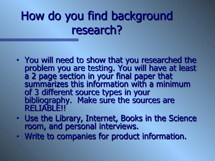 how to write the background for a research paper Writing a research paper for your science fair project key info • as you do your research, follow your background research plan and take notes from your sources of.