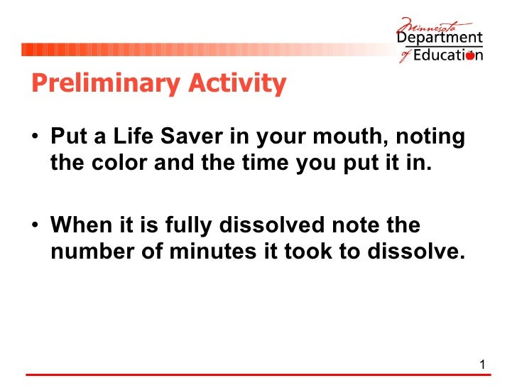 Preliminary Activity <ul><li>Put a Life Saver in your mouth, noting the color and the time you put it in.  </li></ul><ul><...