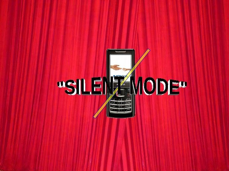 """""""SILENT MODE"""""""