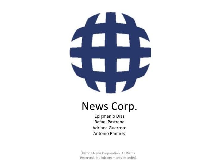 News Corp. Epigmenio DíazRafael PastranaAdriana GuerreroAntonio Ramírez<br />©2009 News Corporation. All Rights Reserved. ...