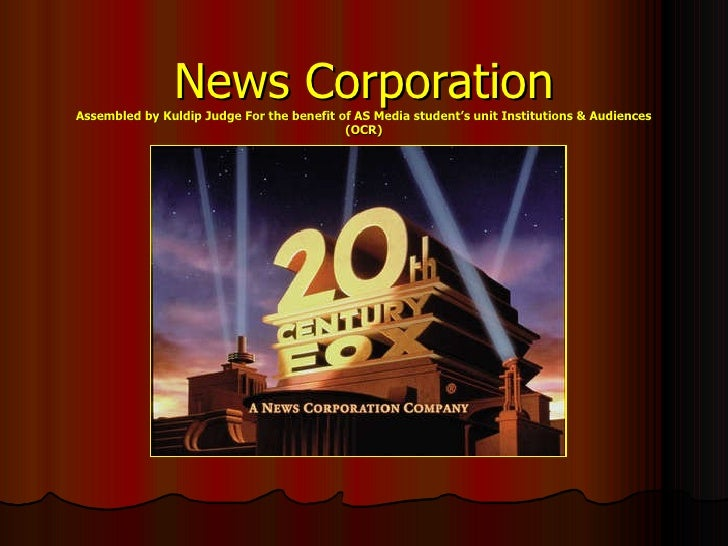 News Corporation Assembled by Kuldip Judge For the benefit of AS Media student's unit Institutions & Audiences (OCR)