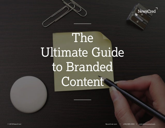 The Ultimate Guide to Branded Content © 2014 NewsCred     NewsCred.com l (212) 989-4100 l sales@newscred.com