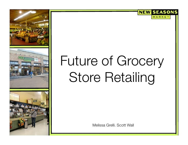 Future of Grocery Store Retailing     Melissa Grelli. Scott Wall