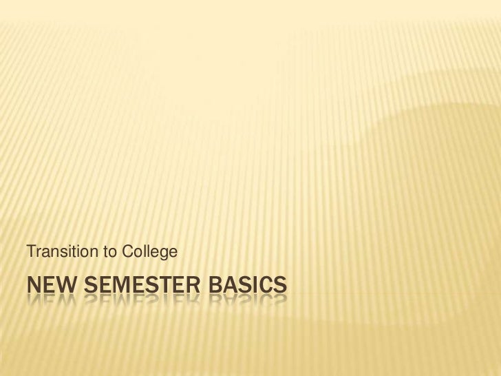 Transition to CollegeNEW SEMESTER BASICS