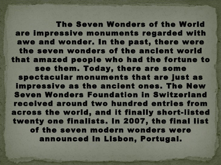 essay about the 7 wonders of the world The new 7 wonders of the world five paragraph essay we just spent the past few days learning about the seven wonders of the ancient world in 2007, the ew7wonders.