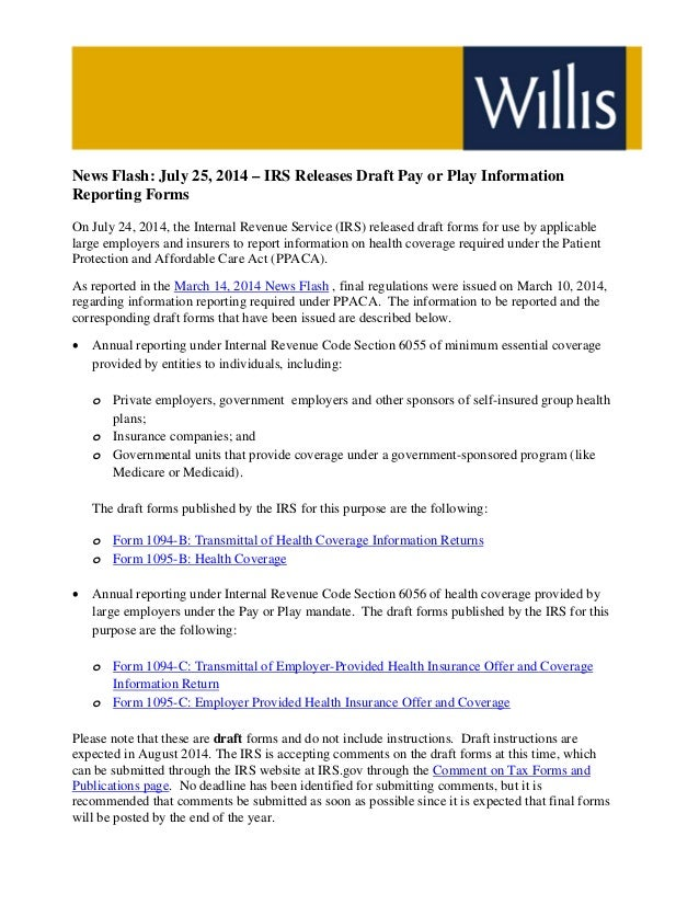 News Flash: July 25, 2014 – IRS Releases Draft Pay or Play Information Reporting Forms On July 24, 2014, the Internal Reve...