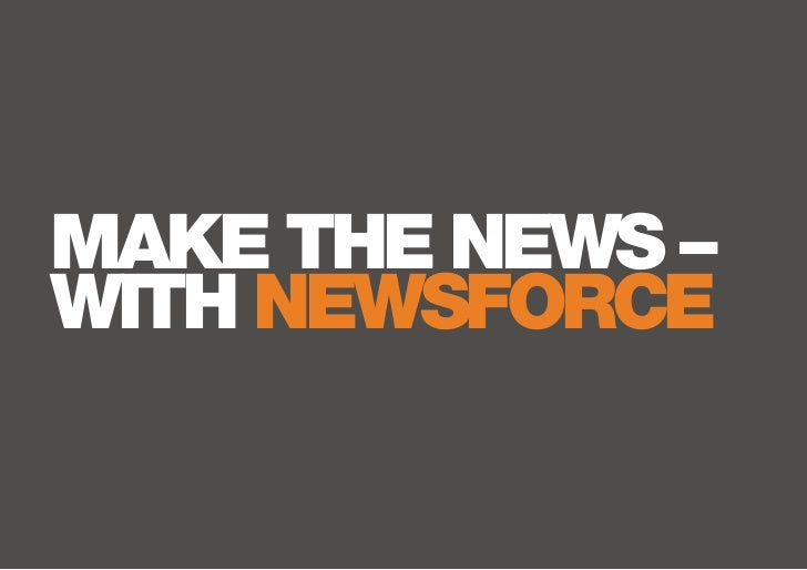 MAKE THE NEWS –WITH NEWSFORCE