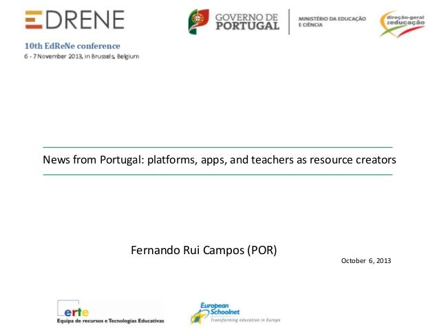News from Portugal: platforms, apps, and teachers as resource creators  Fernando Rui Campos (POR) October 6, 2013
