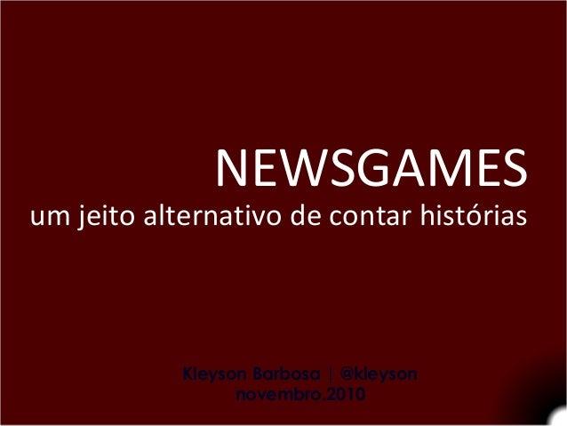 Kleyson Barbosa | @kleyson novembro.2010 NEWSGAMES um jeito alternativo de contar histórias