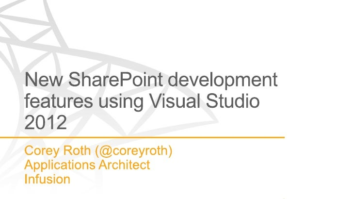 New SharePoint development features using Visual Studio 2012 - SharePoint Saturday Toronto 2012