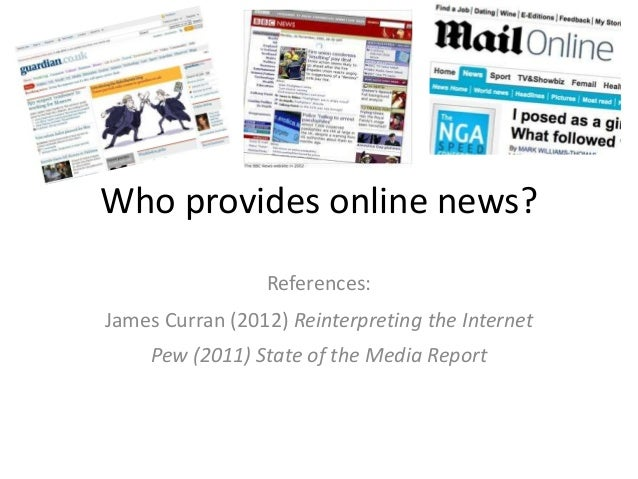 Who provides online news?                 References:James Curran (2012) Reinterpreting the Internet     Pew (2011) State ...