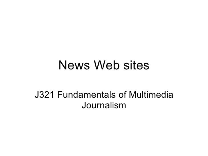 News Web sites J321 Fundamentals of Multimedia Journalism