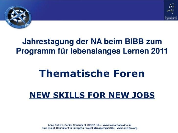 Jahrestagung der NA beim BIBB zumProgramm für lebenslanges Lernen 2011     Thematische Foren   NEW SKILLS FOR NEW JOBS    ...