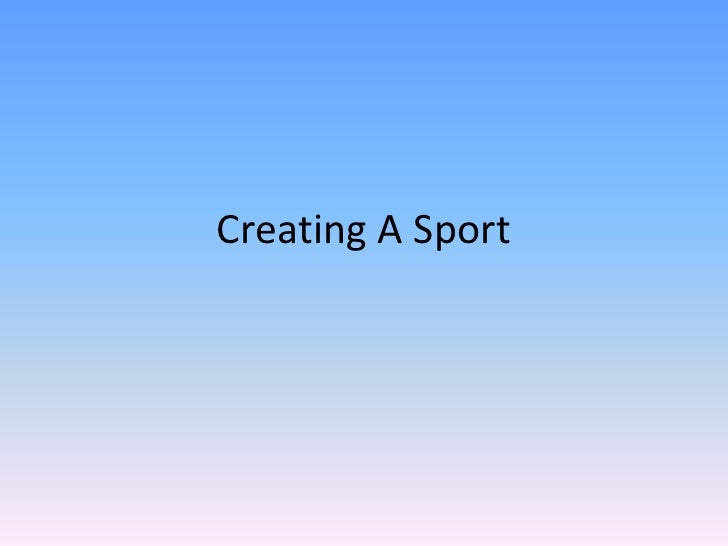 Creating A Sport<br />