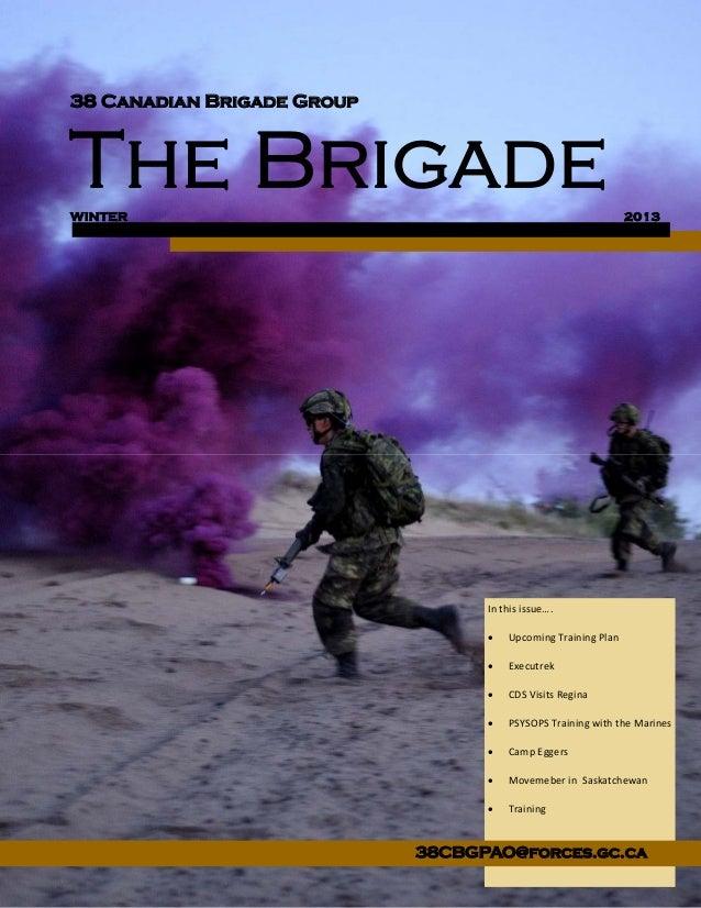 38 Canadian Brigade Group  The Brigade WINTER  2013  Inthisissue….   UpcomingTrainingPlan   Executrek   CD...