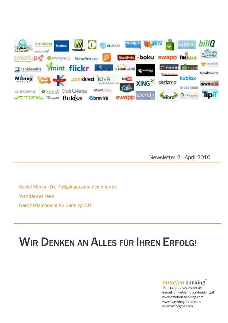 Newsletter 2 - April 2010Social Media - Die Fußgängerzone des InternetWandel des WebGeschäftsmodelle für Banking 2.0WIR DE...