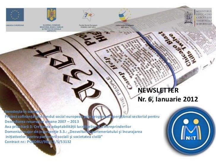NEWSLETTER                                                                            Nr. 6, Ianuarie 2012Investește în oa...