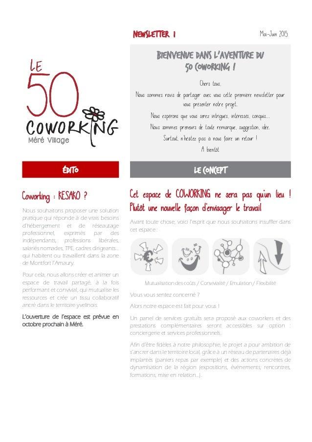 NEWSLETTER #1 Mai-Juin 2015 Bienvenue dans l'aventure du 50 Coworking ! Chers tous, Nous sommes ravis de partager avec vou...