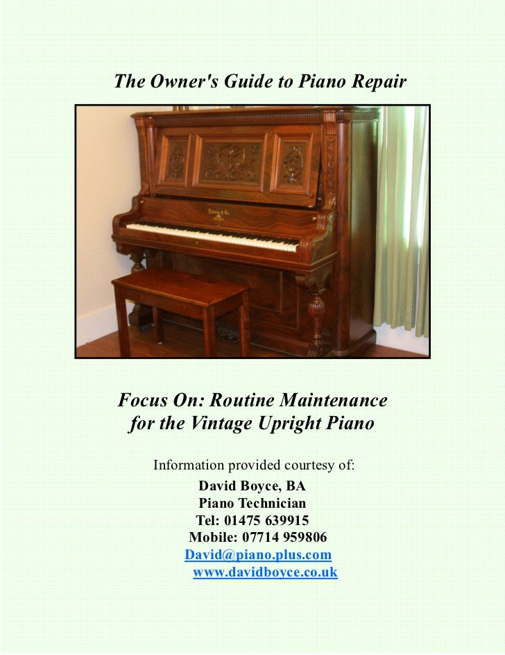 The Owners Guide to Piano RepairFocus On: Routine Maintenance for the Vintage Upright Piano    Information provided courte...