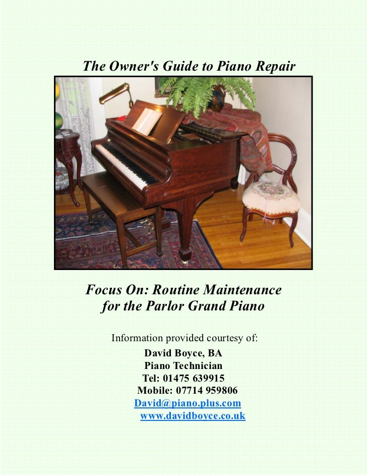 The Owners Guide to Piano RepairFocus On: Routine Maintenance  for the Parlor Grand Piano    Information provided courtesy...