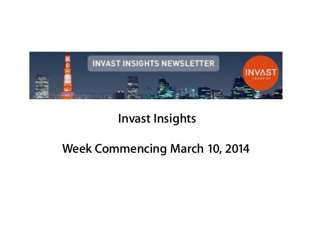 Invast Insights Week Commencing March 10, 2014