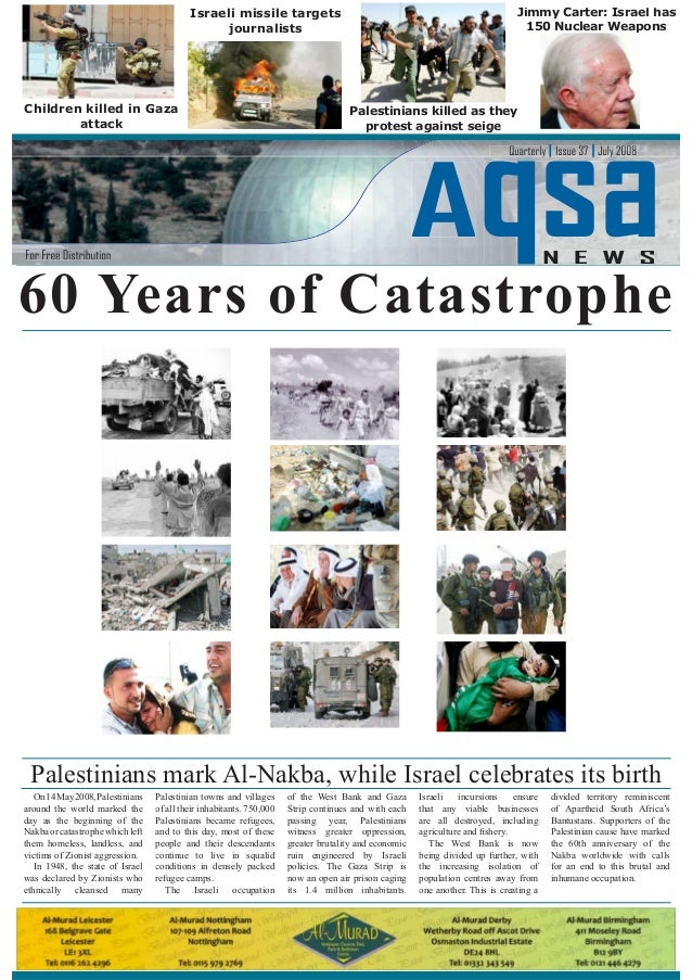 On14May2008,Palestinians around the world marked the day as the beginning of the Nakbaorcatastrophewhichleft them homeless...