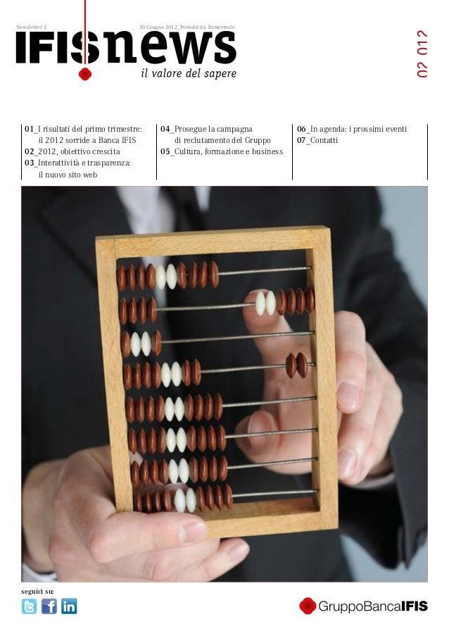 01_I risultati del primo trimestre:il 2012 sorride a Banca IFIS02_2012, obiettivo crescita03_Interattività e trasparenza:i...