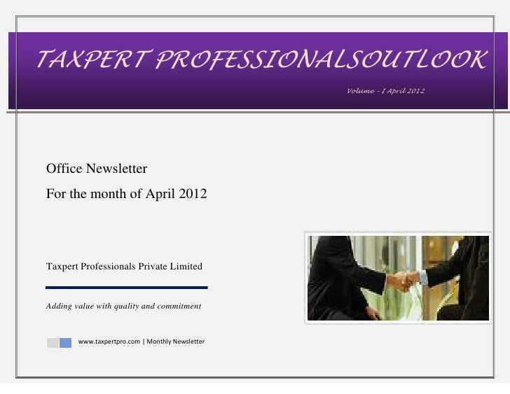 TAXPERT PROFESSIONALSOUTLOOK                                                  Volume – I April 2012Office NewsletterFor th...