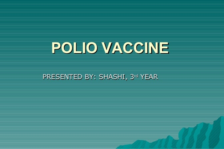 POLIO VACCINE <ul><li>PRESENTED BY: SHASHI, 3 rd  YEAR </li></ul>