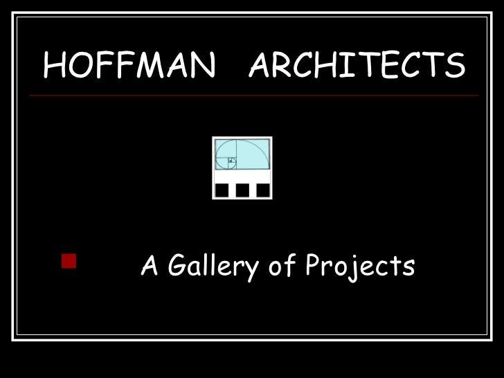 HOFFMAN  ARCHITECTS <ul><li>A Gallery of Projects </li></ul>