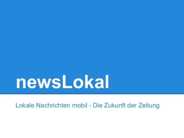 newsLokal Lokale Nachrichten mobil - Die Zukunft der Zeitung