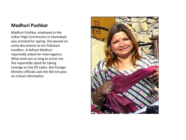 MadhuriPushkar<br />MadhuriPushkar, employed in the Indian High Commission in Islamabad, was arrested for spying. She pass...
