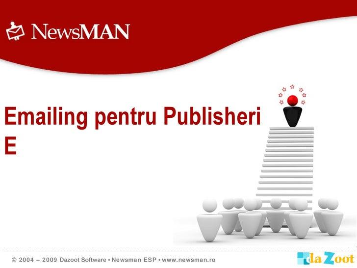 © 2004 – 2009  Dazoot Software  •  Newsman ESP  •  www.newsman.ro Emailing pentru Publisheri  si E-Commerce