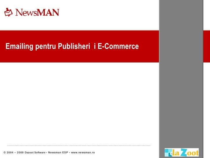 Emailing pentru Publisheri și E-Commerce © 2004 – 2009  Dazoot Software  •  Newsman ESP  •  www.newsman.ro