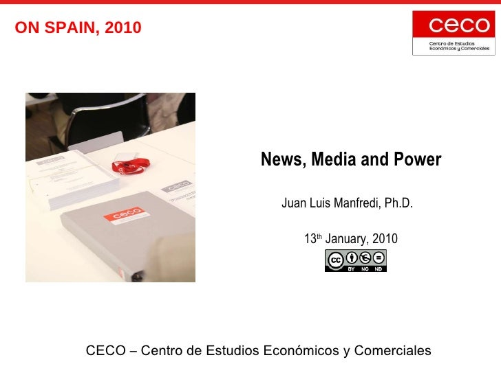 News, Media and Power Juan Luis Manfredi, Ph.D.  13 th  January, 2010