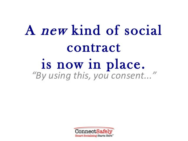 "A new kind of social      contract  is now in place.""By using this, you consent..."""