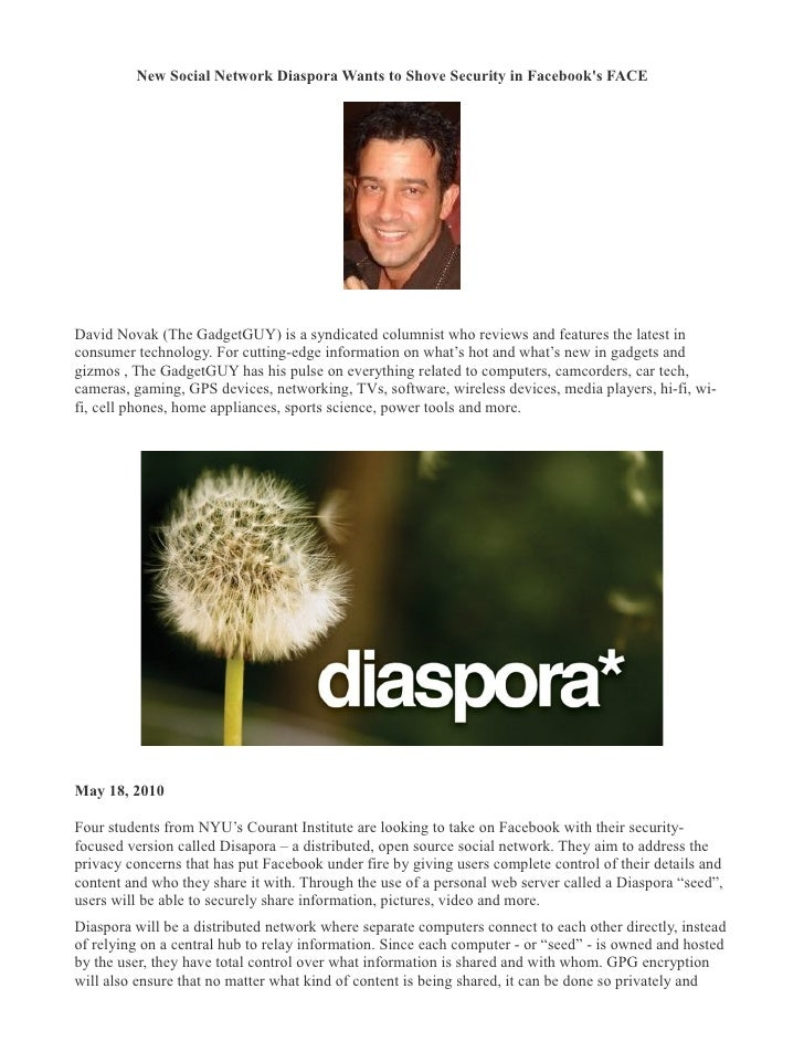 New Social Network Diaspora Wants to Shove Security in Facebook's FACE �     David Novak (The GadgetGUY) is a syndicated c...