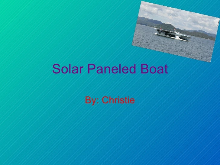 Solar Paneled Boat By: Christie
