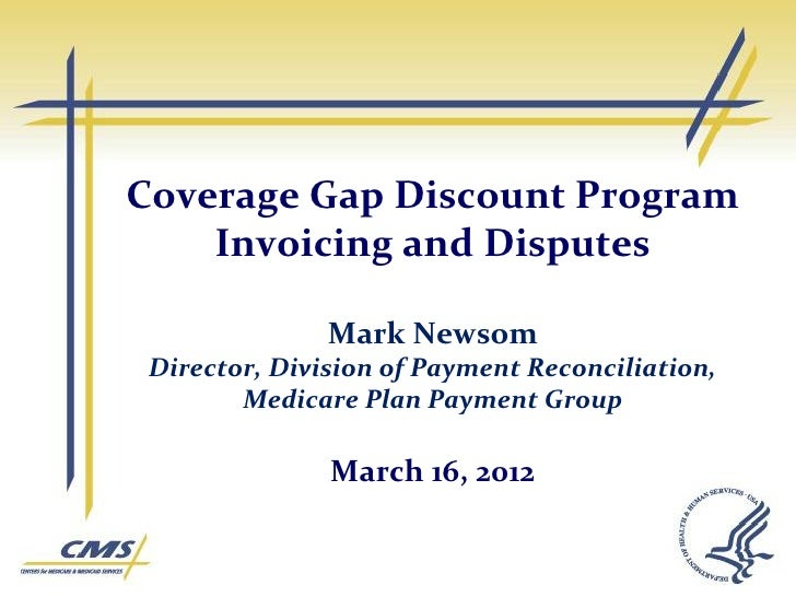 Coverage Gap Discount Program    Invoicing and Disputes               Mark Newsom Director, Division of Payment Reconcilia...
