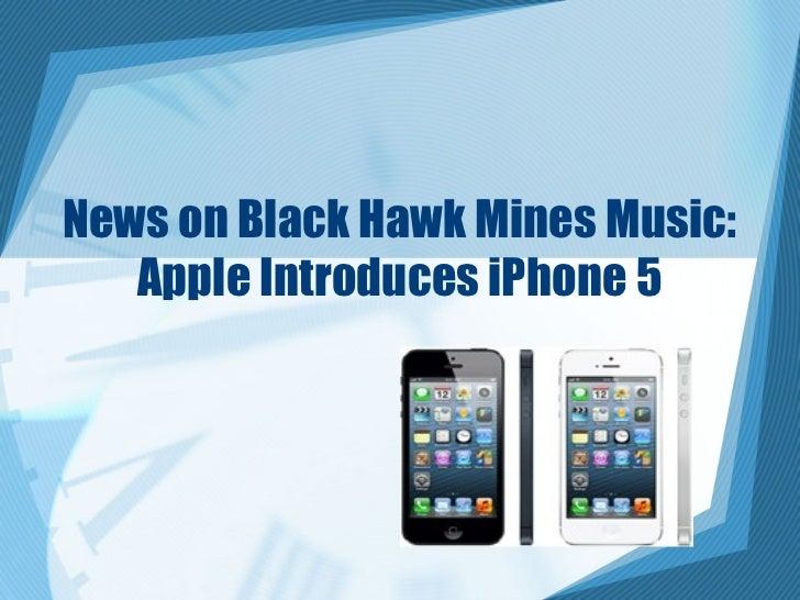 News on Black Hawk Mines Music:   Apple Introduces iPhone 5